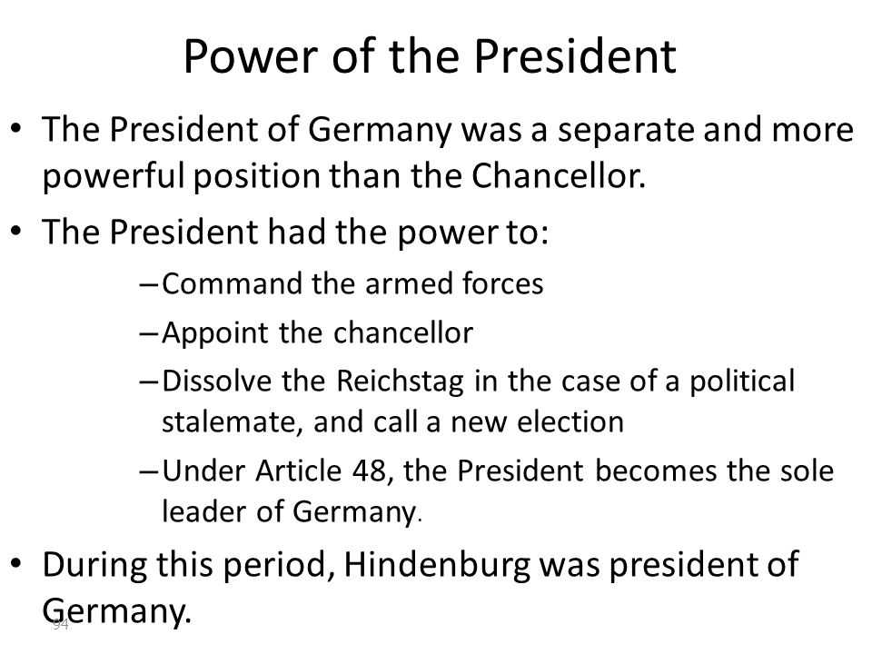 Power of the President The President of Germany was a separate and more powerful position than the Chancellor.