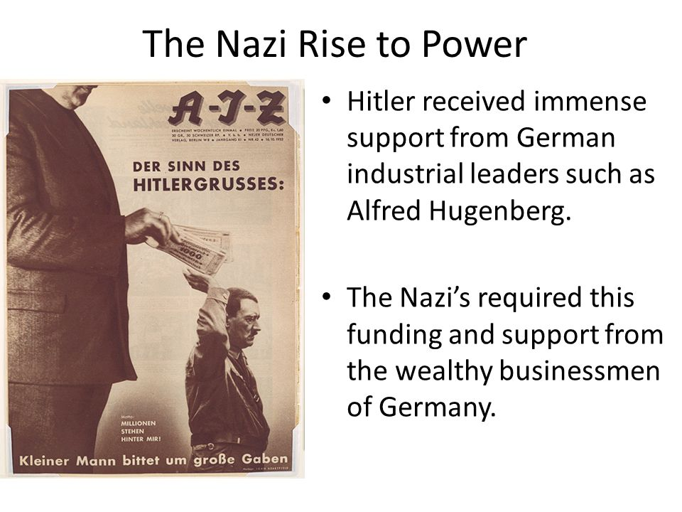The Nazi Rise to Power Hitler received immense support from German industrial leaders such as Alfred Hugenberg.