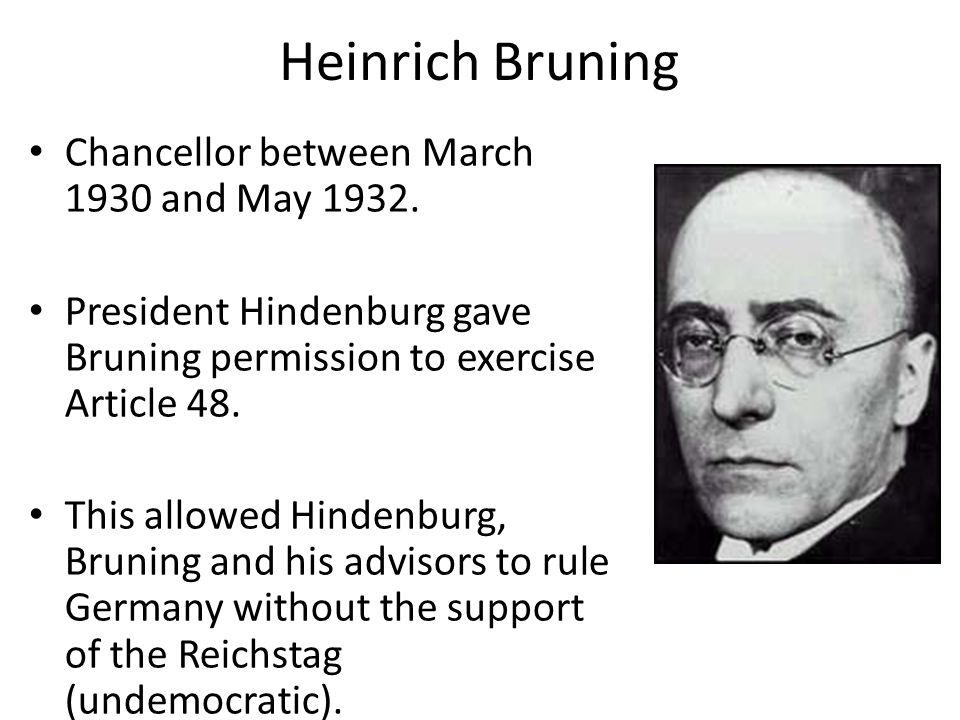 Heinrich Bruning Chancellor between March 1930 and May 1932.