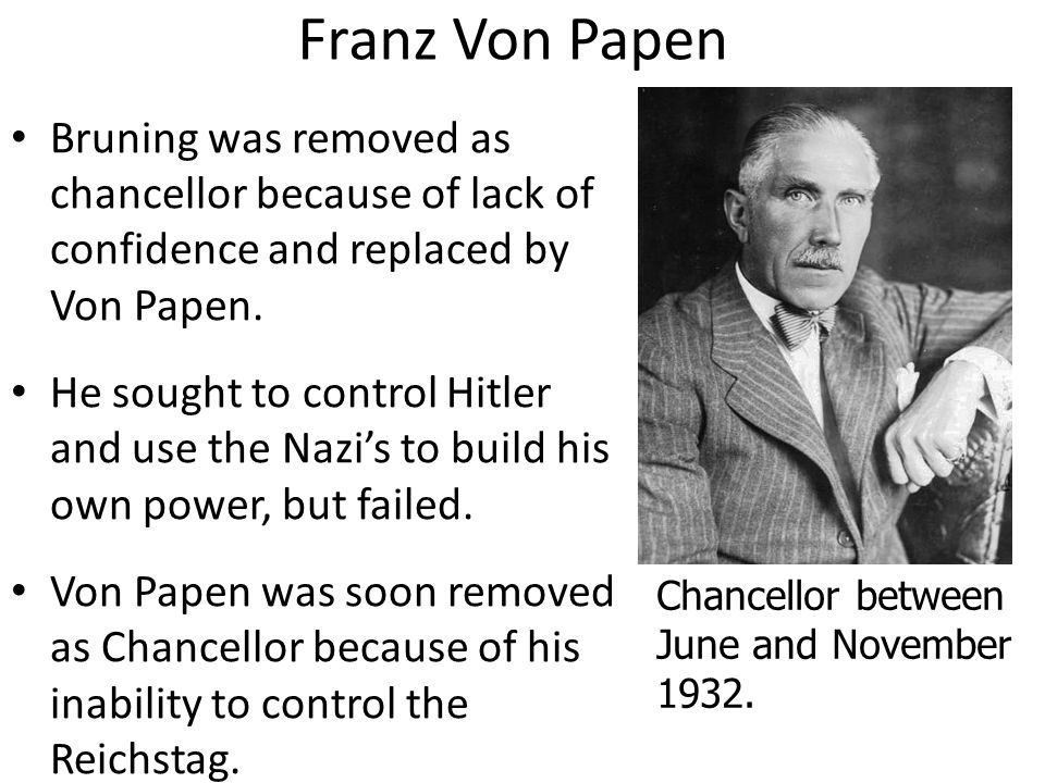 Franz Von Papen Bruning was removed as chancellor because of lack of confidence and replaced by Von Papen.