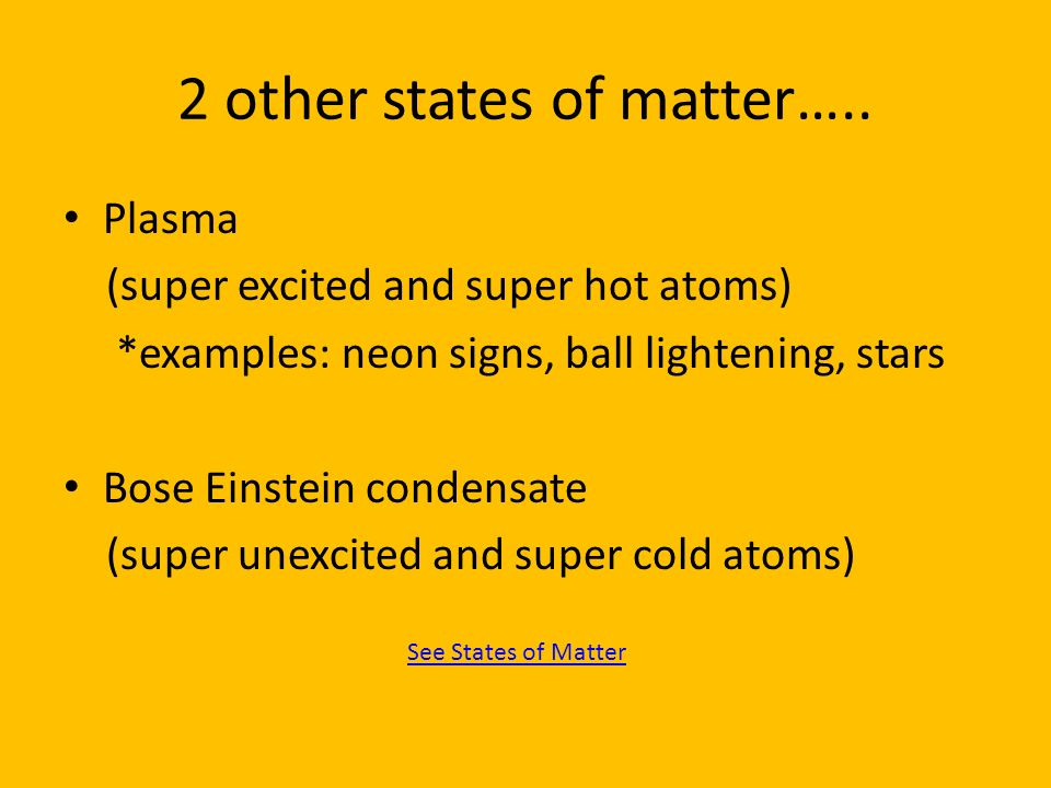2 other states of matter…..