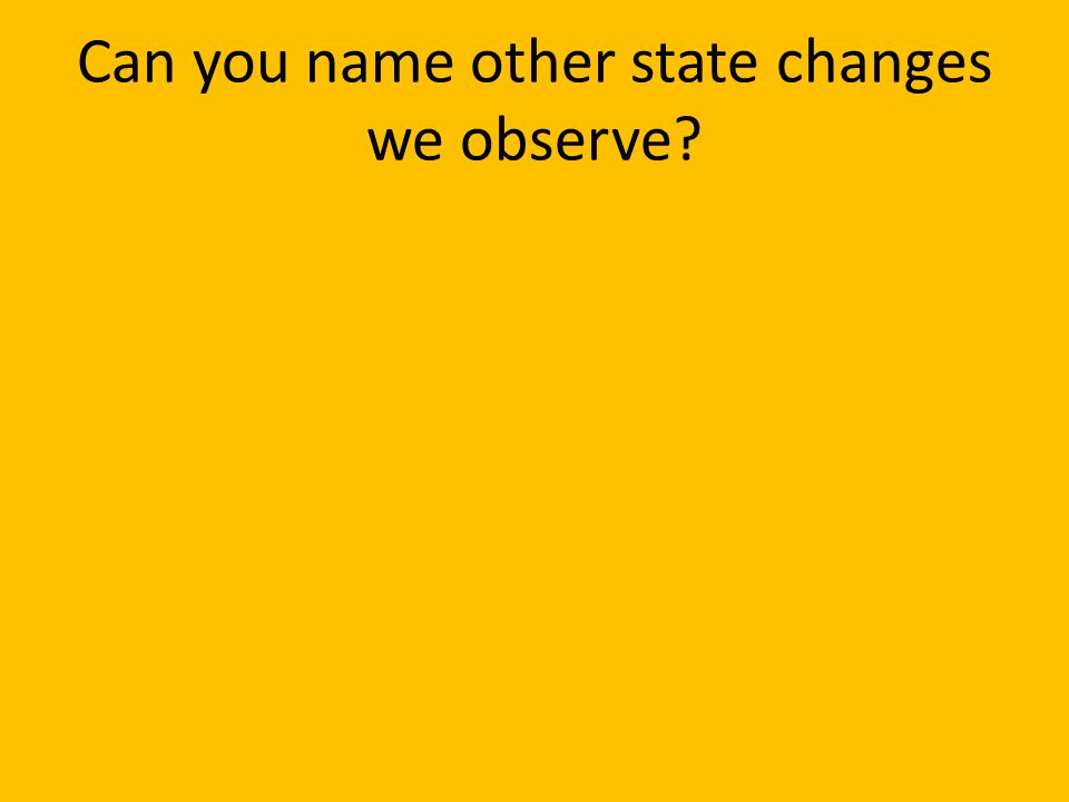 Can you name other state changes we observe