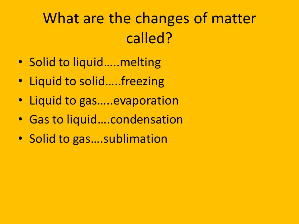 What are the changes of matter called