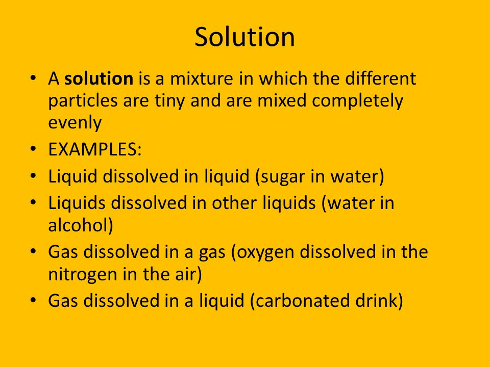 Solution A solution is a mixture in which the different particles are tiny and are mixed completely evenly.