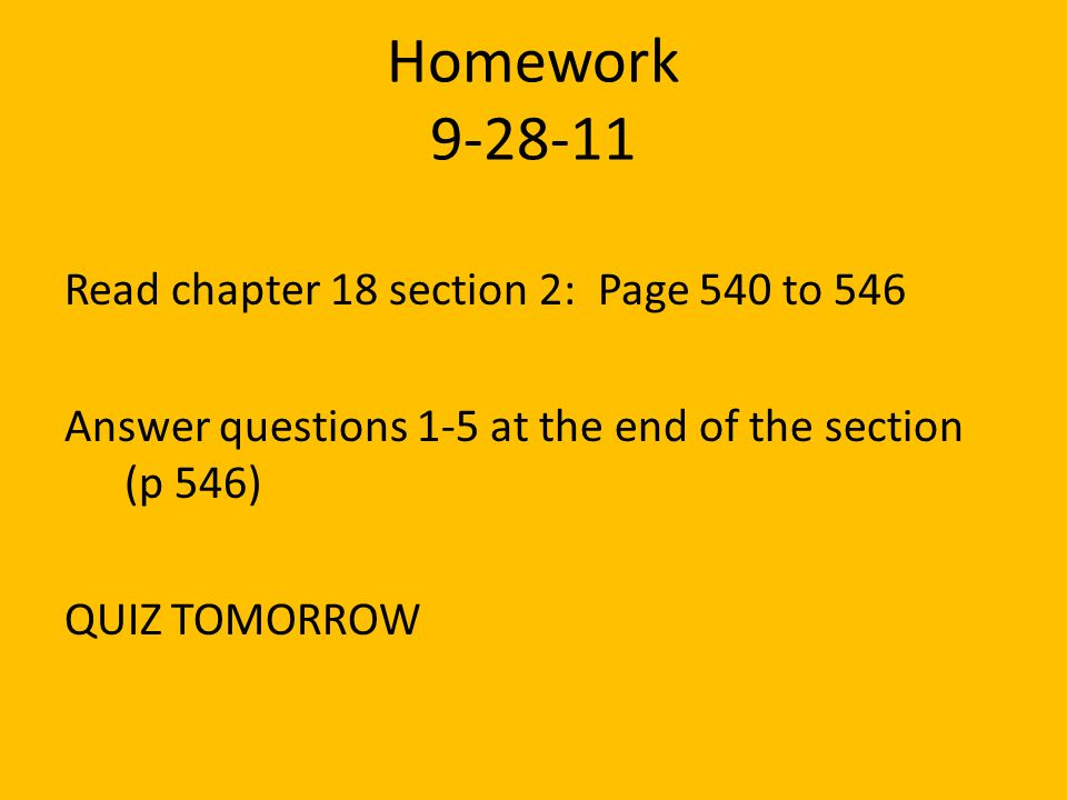 Homework 9-28-11 Read chapter 18 section 2: Page 540 to 546 Answer questions 1-5 at the end of the section (p 546) QUIZ TOMORROW