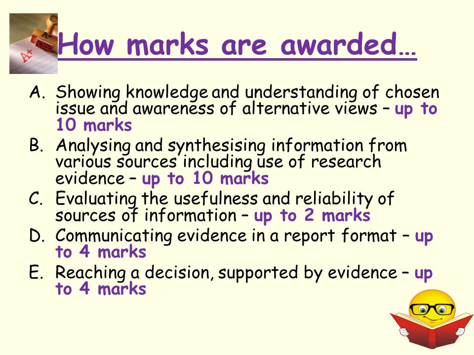 How marks are awarded… Showing knowledge and understanding of chosen issue and awareness of alternative views – up to 10 marks.