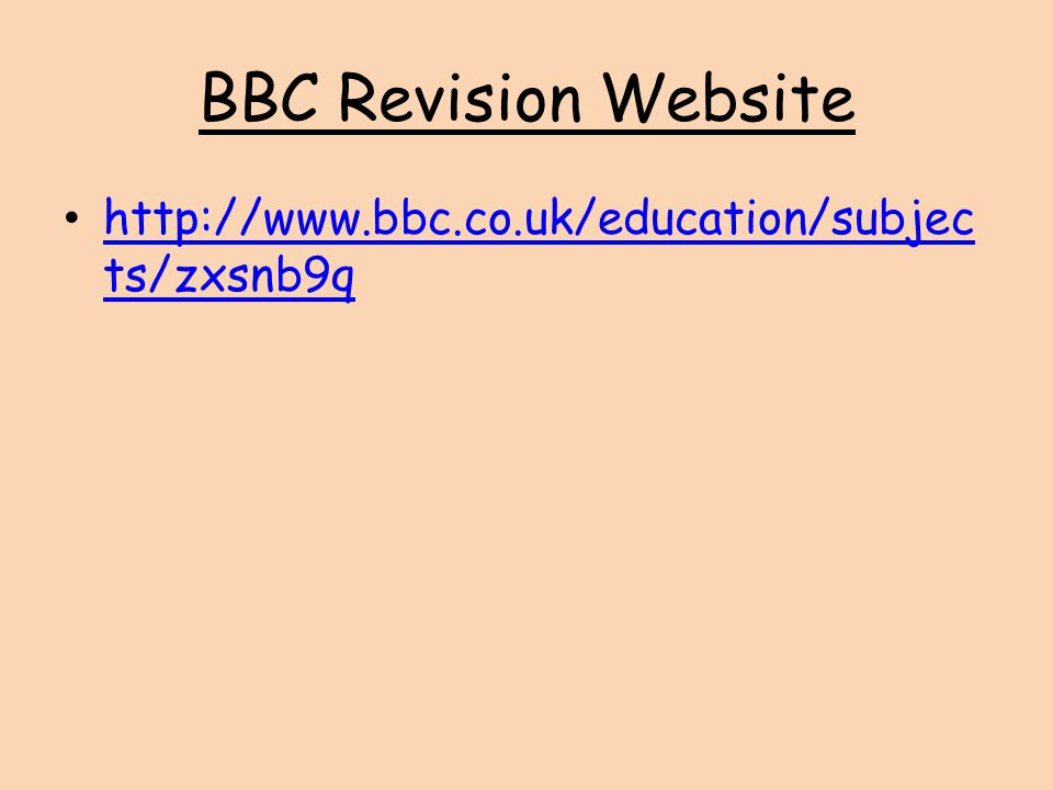 BBC Revision Website http://www.bbc.co.uk/education/subjects/zxsnb9q