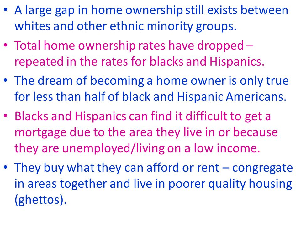 A large gap in home ownership still exists between whites and other ethnic minority groups.