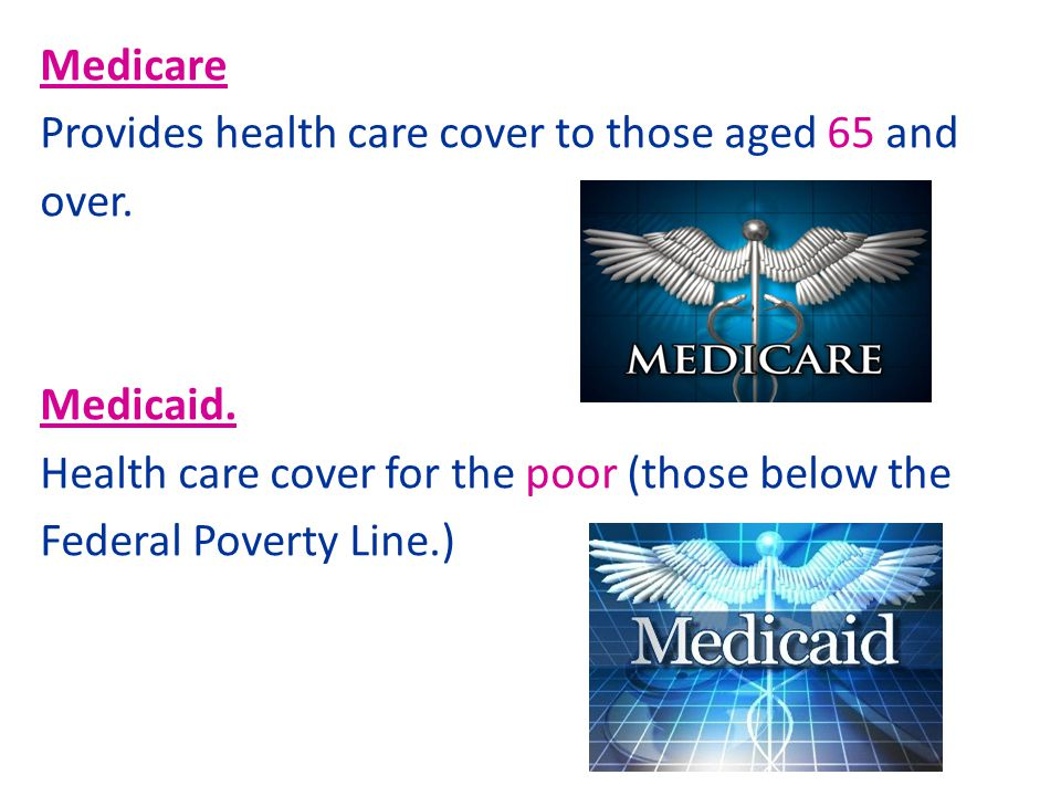 Medicare Provides health care cover to those aged 65 and over.