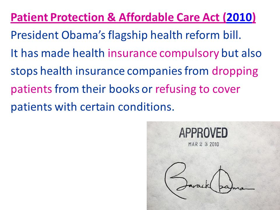 Patient Protection & Affordable Care Act (2010) President Obama's flagship health reform bill.