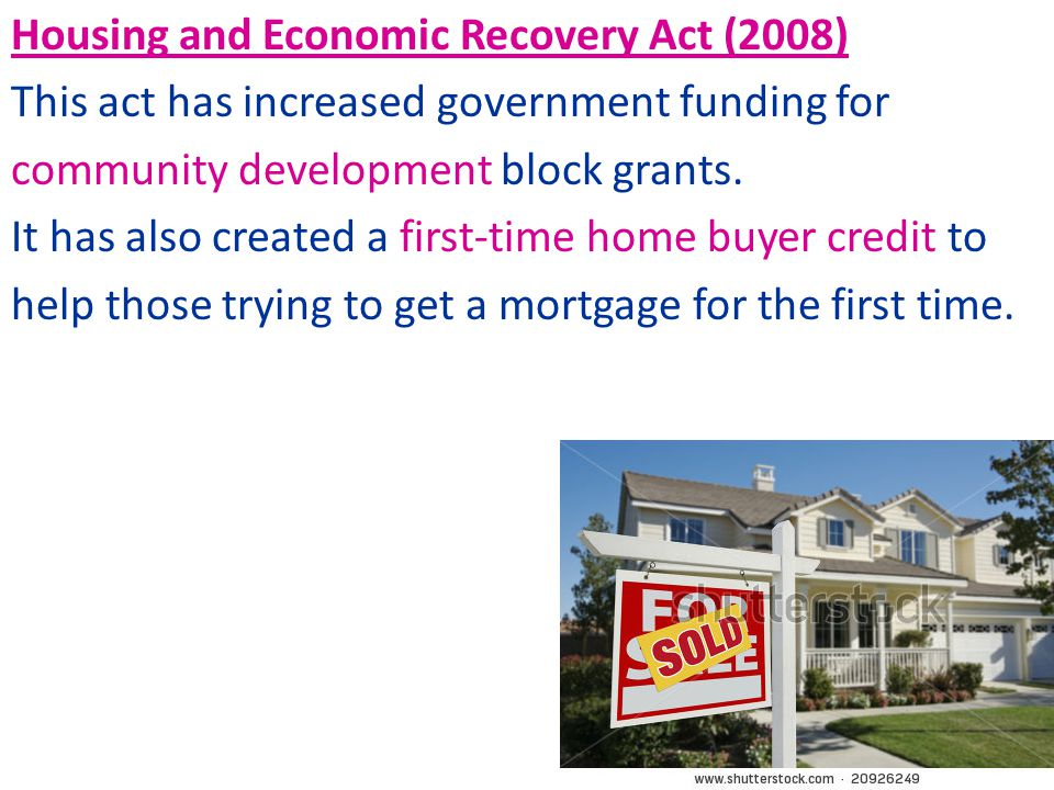 Housing and Economic Recovery Act (2008) This act has increased government funding for community development block grants.