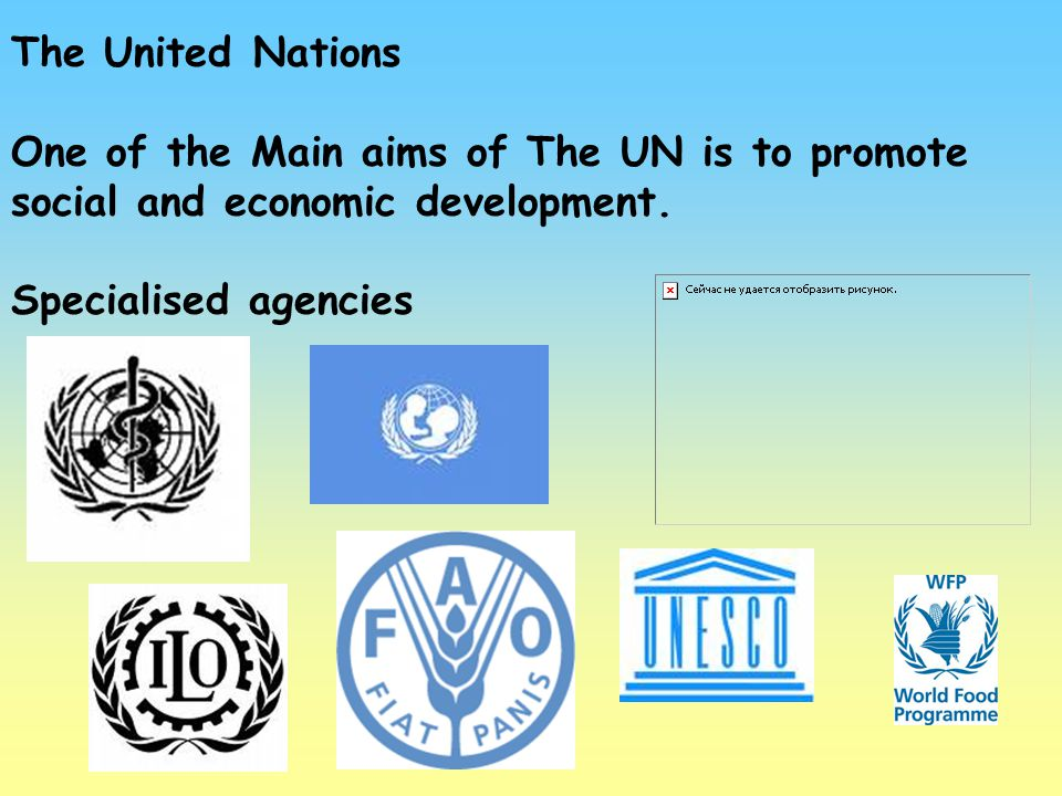 The United Nations One of the Main aims of The UN is to promote social and economic development.