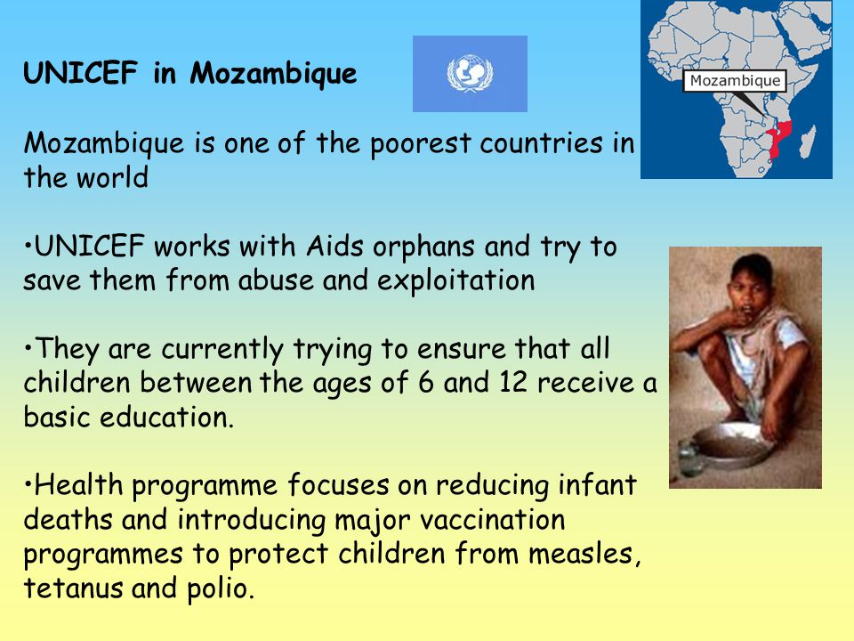 UNICEF in Mozambique Mozambique is one of the poorest countries in the world.