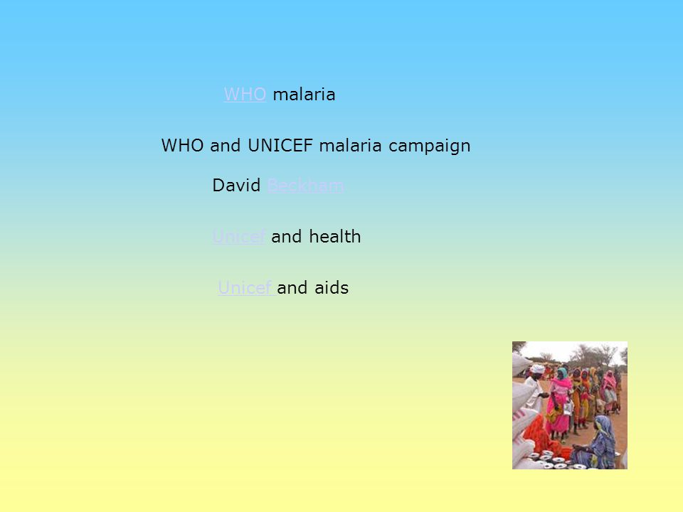 WHO malaria WHO and UNICEF malaria campaign David Beckham Unicef and health Unicef and aids