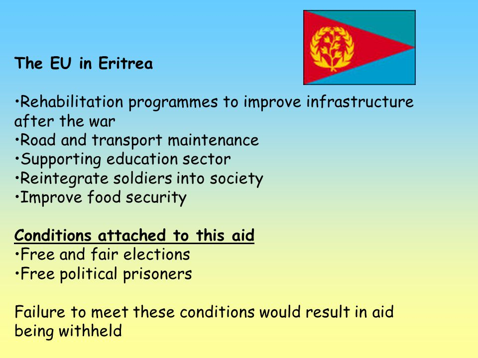 The EU in Eritrea Rehabilitation programmes to improve infrastructure after the war. Road and transport maintenance.