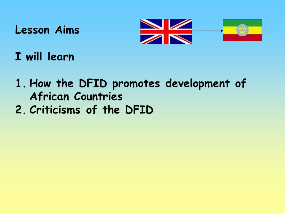 Lesson Aims I will learn. How the DFID promotes development of African Countries.