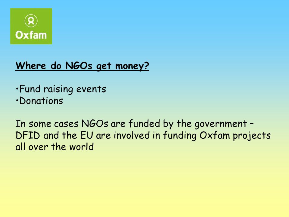 Where do NGOs get money Fund raising events. Donations.