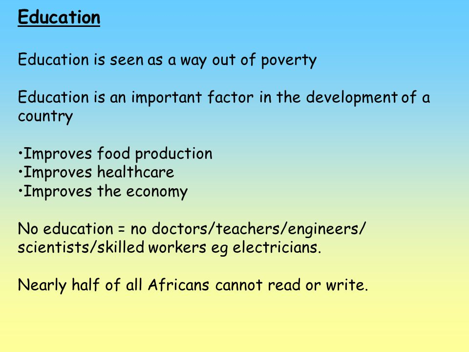 Education Education is seen as a way out of poverty