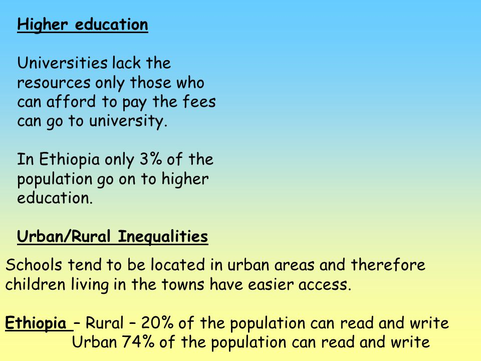 Higher education Universities lack the resources only those who can afford to pay the fees can go to university.