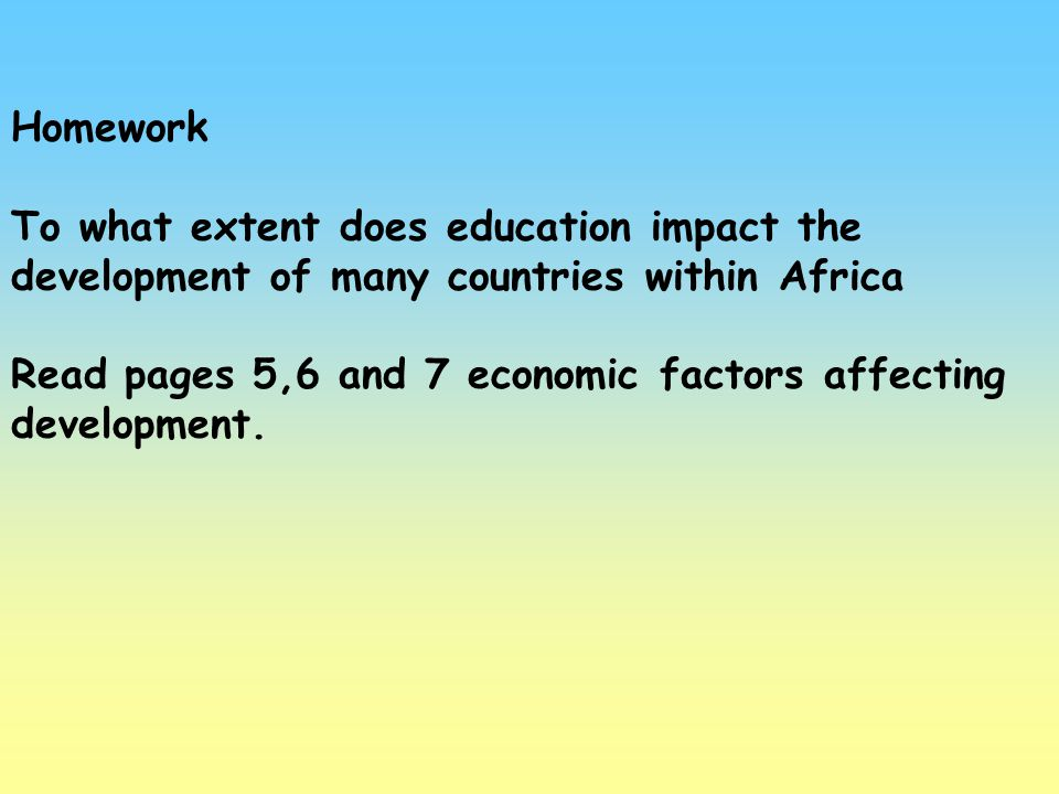 Homework To what extent does education impact the development of many countries within Africa.