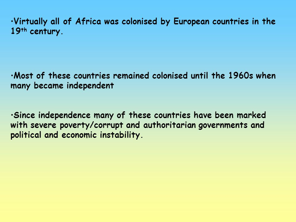 Virtually all of Africa was colonised by European countries in the 19th century.