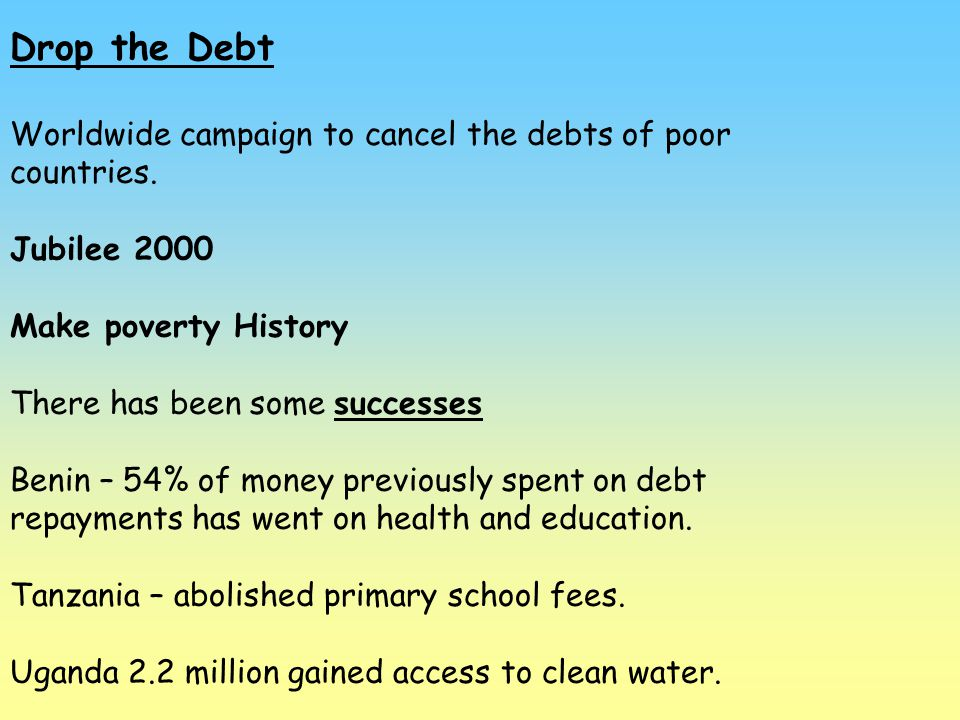 Drop the Debt Worldwide campaign to cancel the debts of poor countries. Jubilee 2000. Make poverty History.
