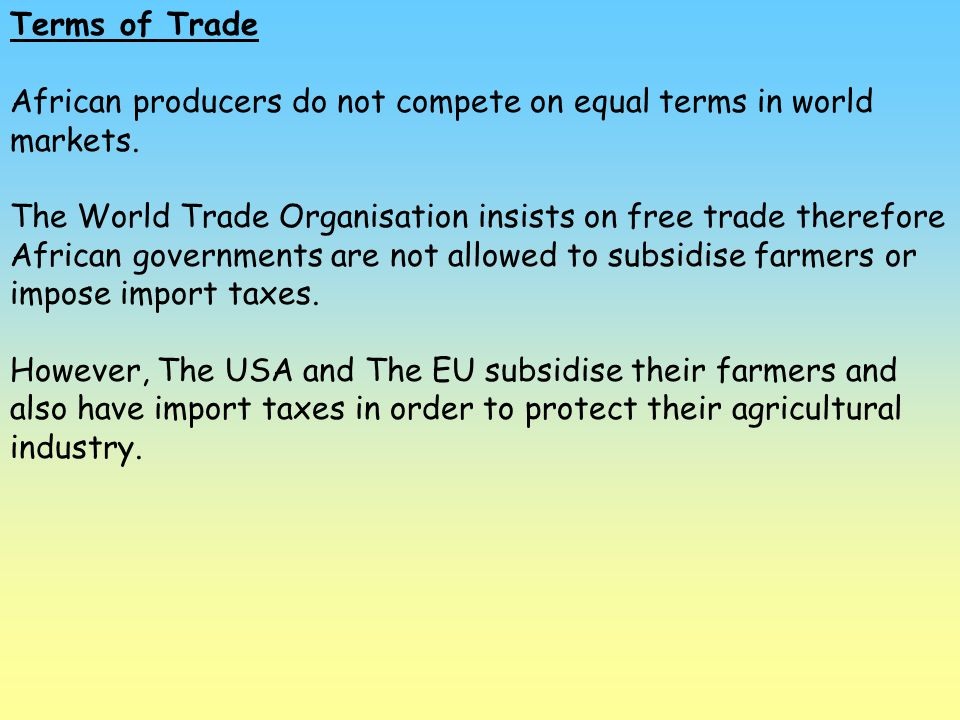 Terms of Trade African producers do not compete on equal terms in world markets.
