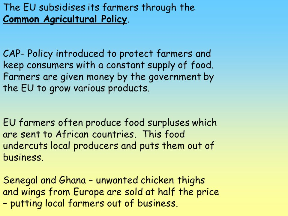 The EU subsidises its farmers through the Common Agricultural Policy.