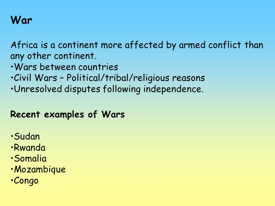 War Africa is a continent more affected by armed conflict than any other continent. Wars between countries.