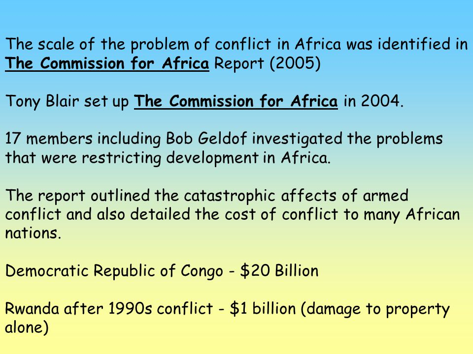 The scale of the problem of conflict in Africa was identified in The Commission for Africa Report (2005)