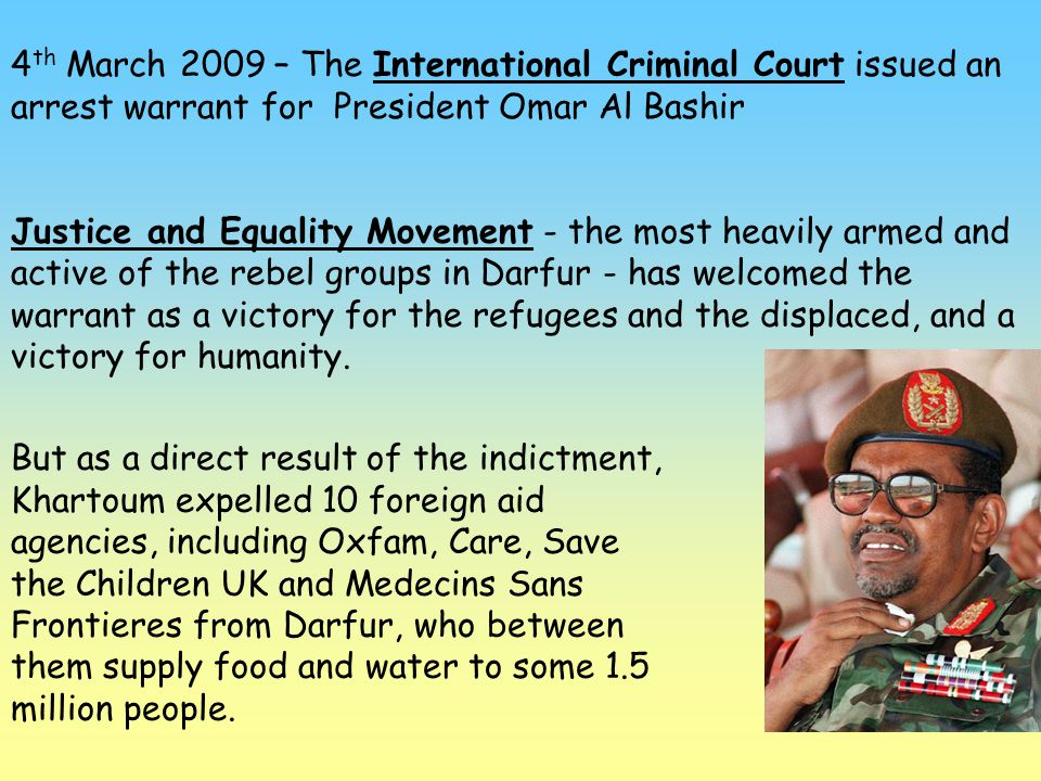 4th March 2009 – The International Criminal Court issued an arrest warrant for President Omar Al Bashir