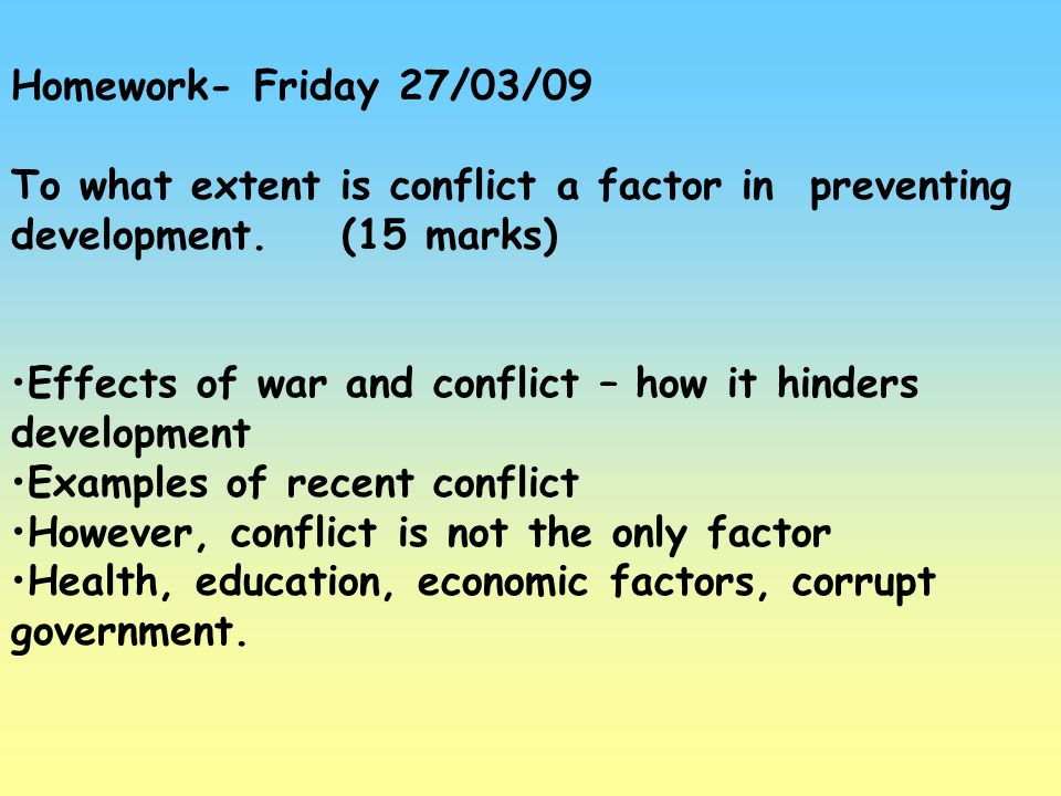 Homework- Friday 27/03/09 To what extent is conflict a factor in preventing development. (15 marks)