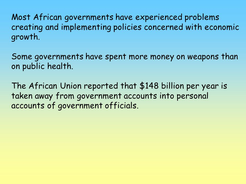 Most African governments have experienced problems creating and implementing policies concerned with economic growth.