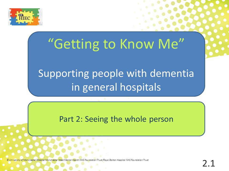 Getting to Know Me Supporting people with dementia in general hospitals. Part 2: Seeing the whole person.