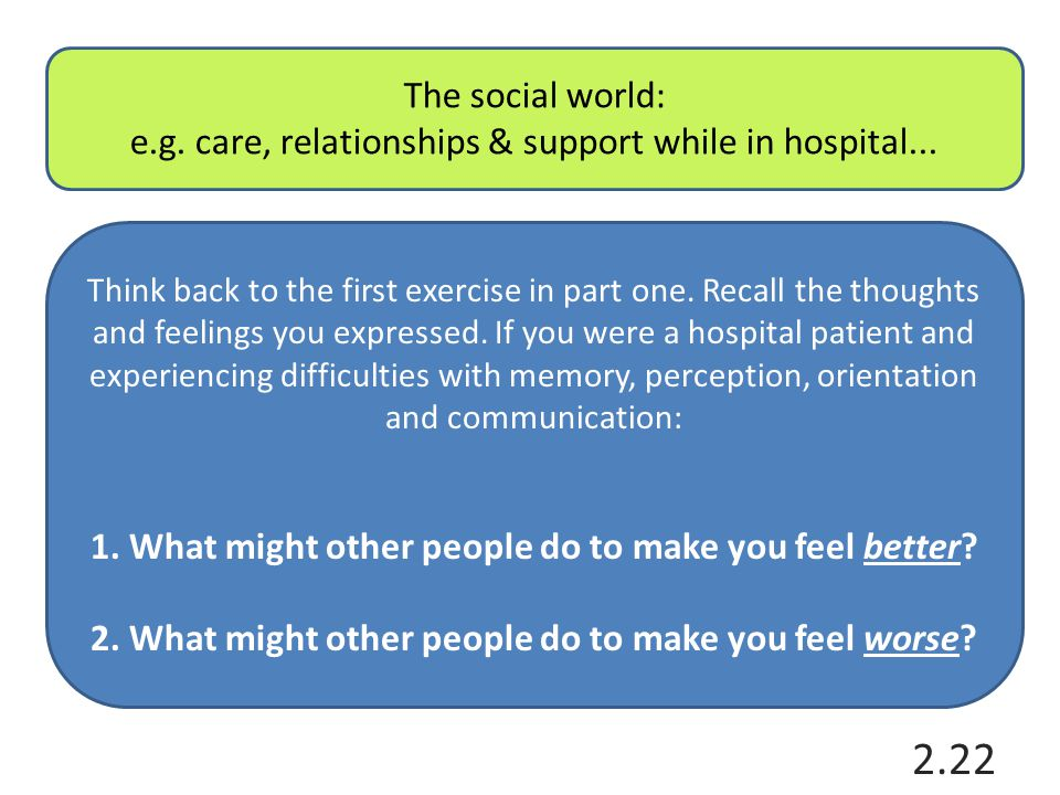 e.g. care, relationships & support while in hospital...