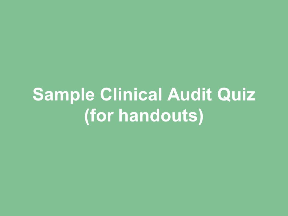 Sample Clinical Audit Quiz (for handouts)