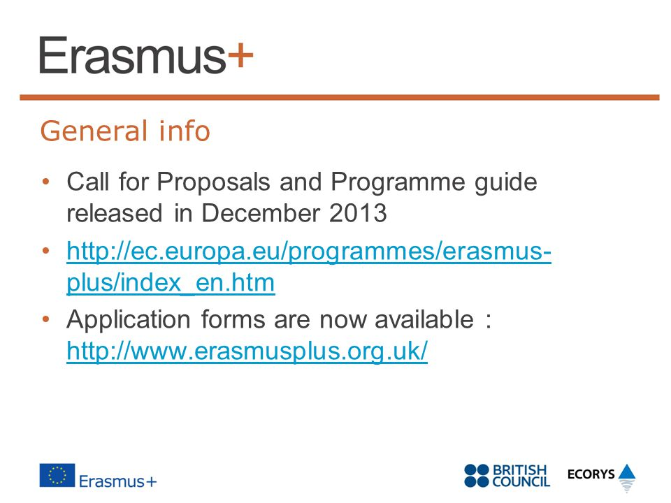 General info Call for Proposals and Programme guide released in December 2013. http://ec.europa.eu/programmes/erasmus-plus/index_en.htm.