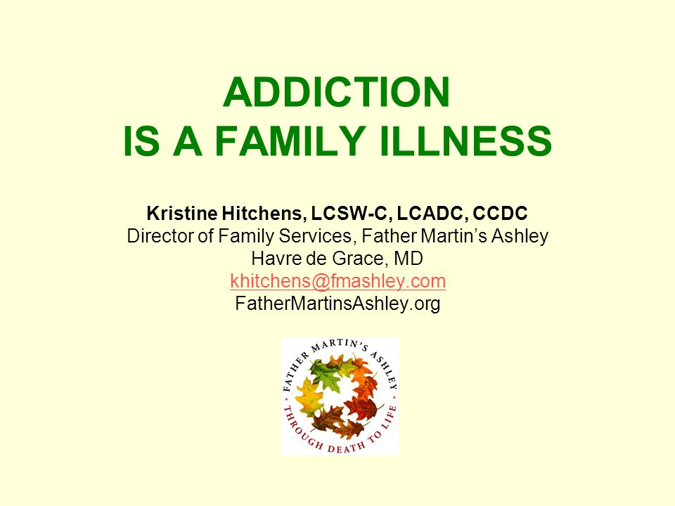 ADDICTION IS A FAMILY ILLNESS