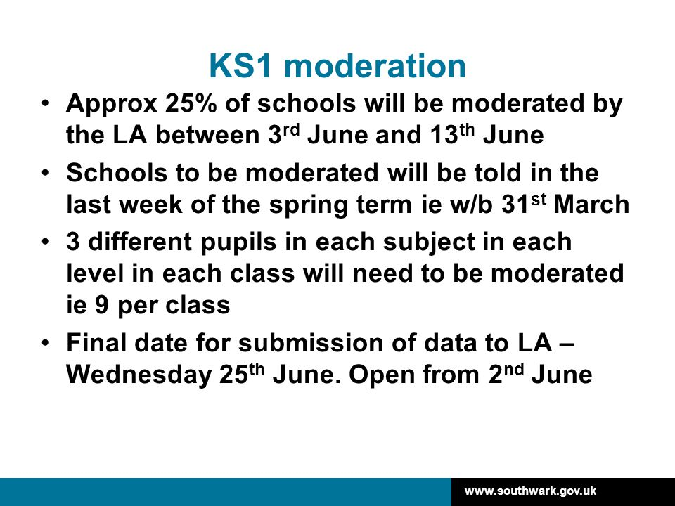KS1 moderation Approx 25% of schools will be moderated by the LA between 3rd June and 13th June.