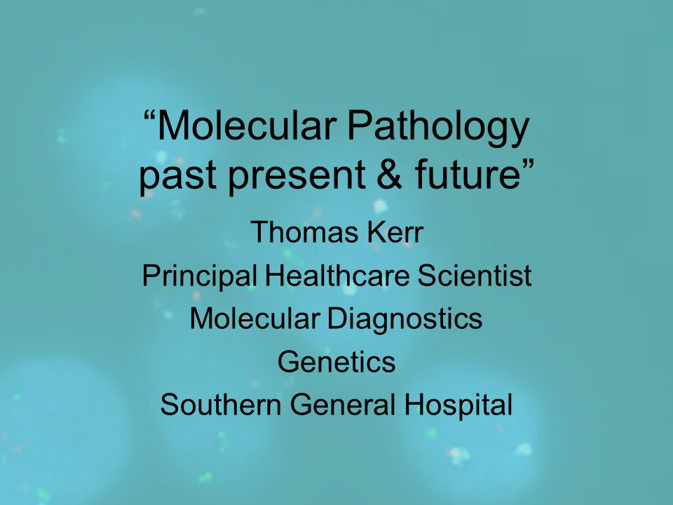Molecular Pathology past present & future