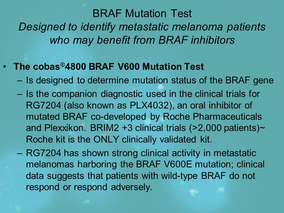 BRAF Mutation Test Designed to identify metastatic melanoma patients who may benefit from BRAF inhibitors