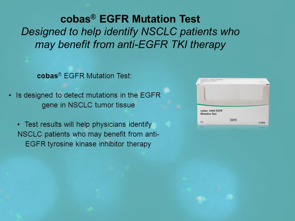 cobas® EGFR Mutation Test Designed to help identify NSCLC patients who may benefit from anti-EGFR TKI therapy