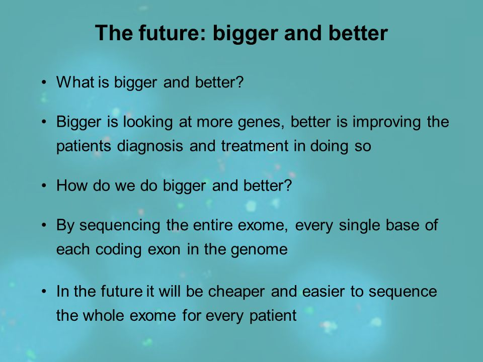 The future: bigger and better