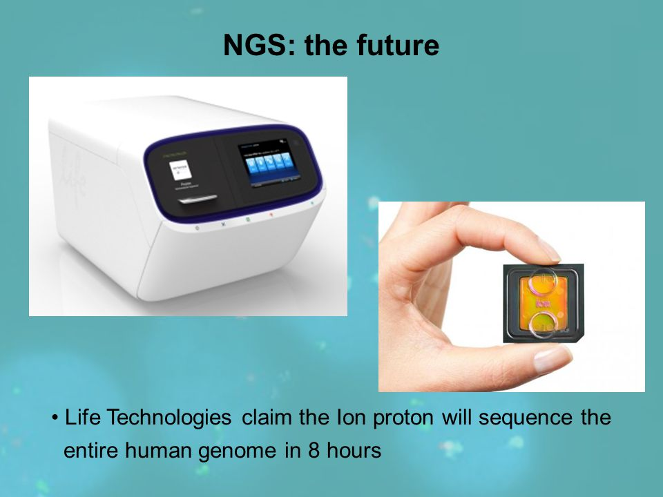 NGS: the future Life Technologies claim the Ion proton will sequence the.