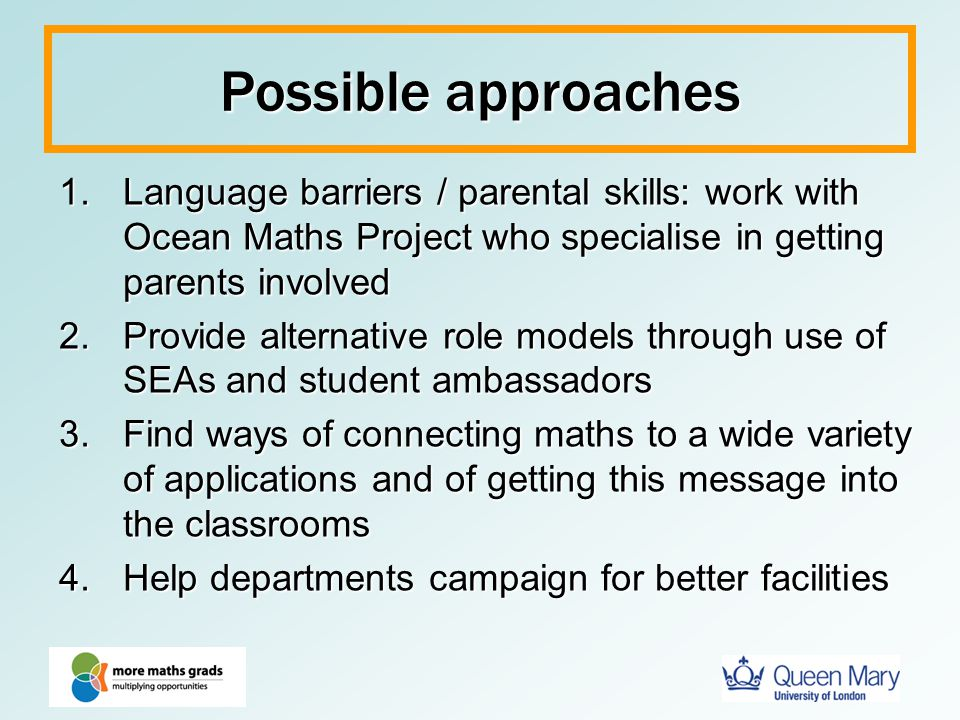 Possible approaches Language barriers / parental skills: work with Ocean Maths Project who specialise in getting parents involved.