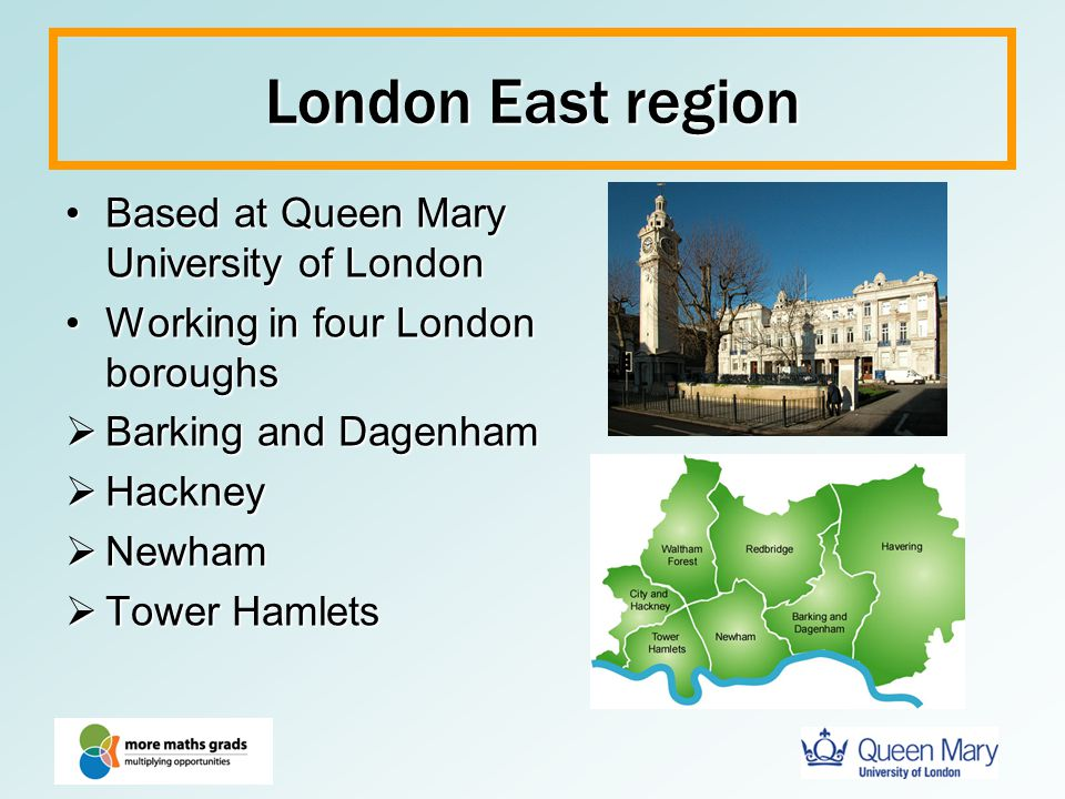 London East region Based at Queen Mary University of London