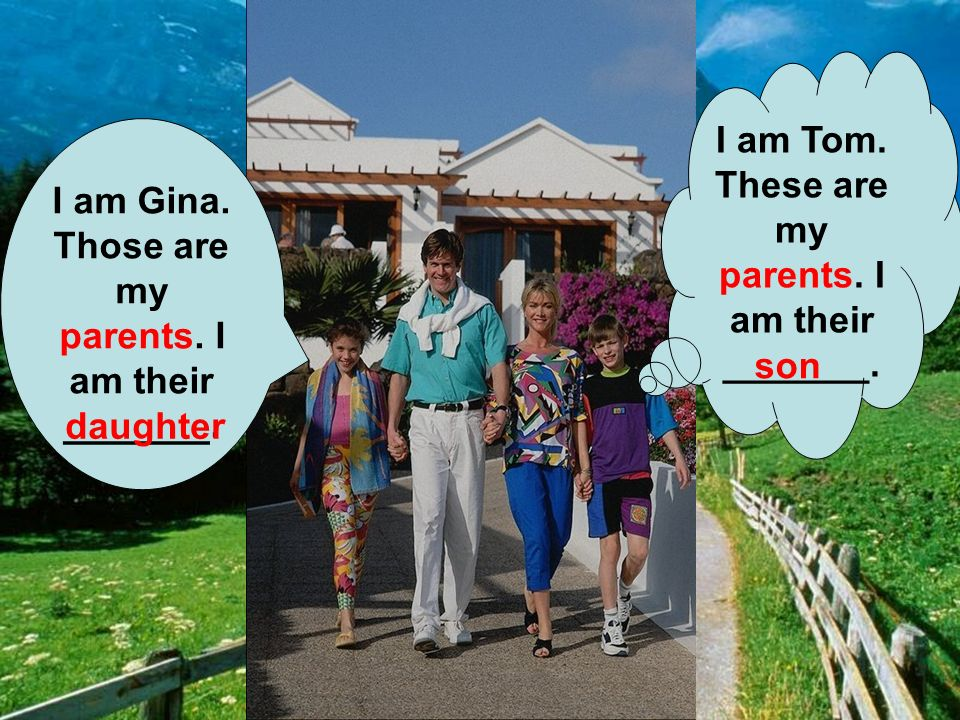 I am Tom. These are my parents. I am their _______.