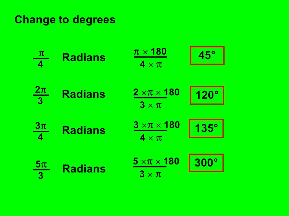Change to degrees   180  45° Radians 2 Radians 120° 3 135°