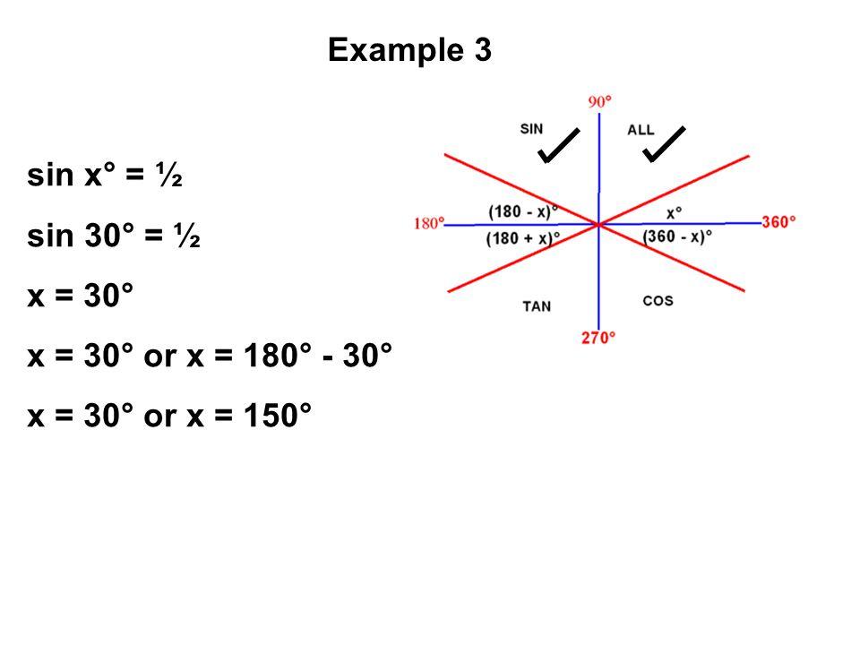 Example 3 sin x° = ½ sin 30° = ½ x = 30° x = 30° or x = 180° - 30°