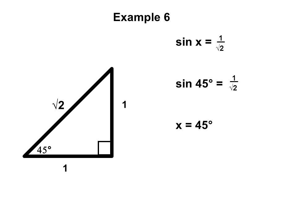 Example 6 sin x = sin 45° = x = 45° √2 1 45° 1 1 √2 1 √2